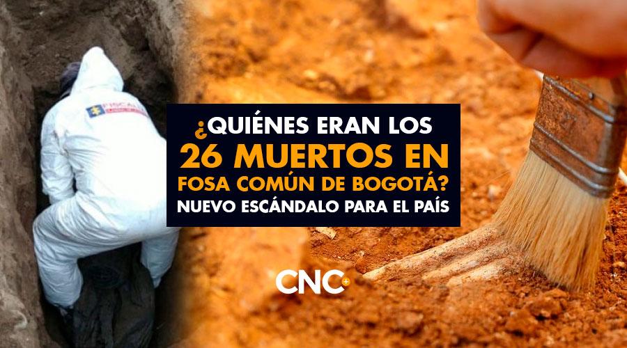 ¿Quiénes eran los 26 muertos en FOSA COMÚN de Bogotá? Nuevo escándalo para el país