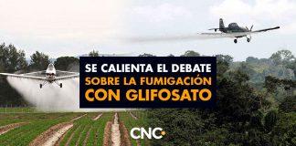 Se calienta el debate sobre la fumigación con GLIFOSATO