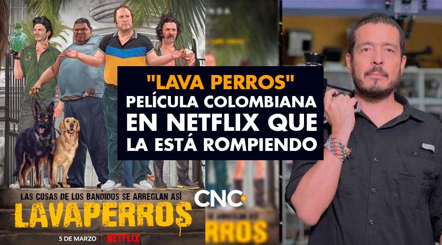 """""""LAVA PERROS"""" La nueva película colombiana en Netflix que la está rompiendo"""