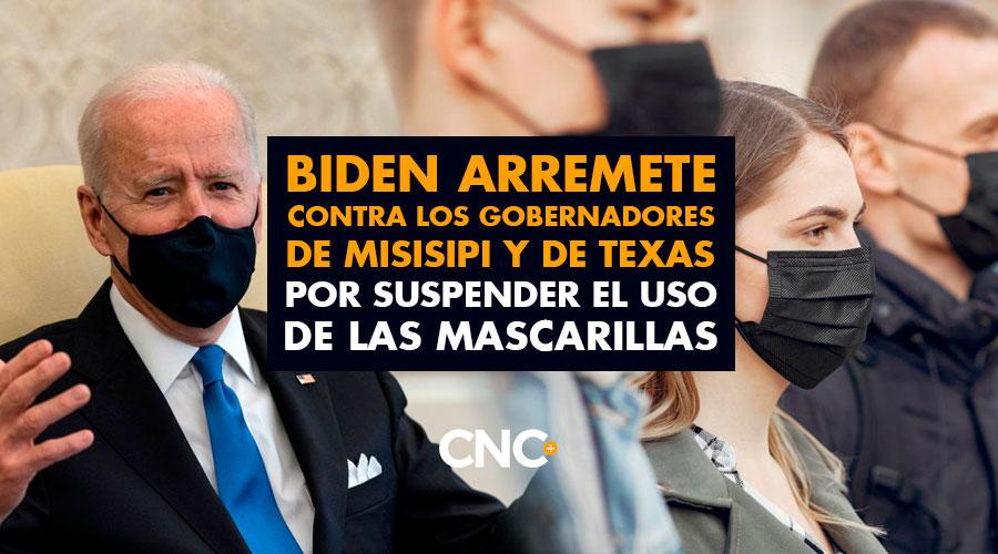 Biden arremete contra los gobernadores de Misisipi y de Texas por suspender el uso de las mascarillas
