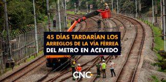 45 Días tardarían los arreglos de la vía férrea del metro en Acevedo