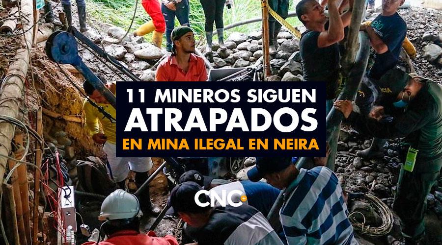 11 Mineros siguen atrapados en Mina Ilegal en Neira