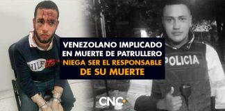 Venezolano Implicado en muerte de patrullero niega ser el responsable de su muerte