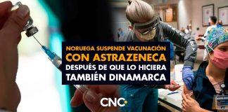 Noruega suspende vacunación con AstraZeneca después de que lo hiciera también Dinamarca