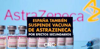 España también SUSPENDE vacuna de AstraZeneca por efectos secundarios