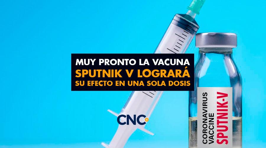 Muy pronto la vacuna SPUTNIK V logrará su efecto en UNA SOLA DOSIS