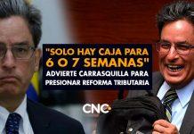 """""""Solo hay caja para 6 o 7 semanas"""", advierte Carrasquilla para presionar Reforma Tributaria"""