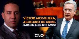 Víctor Mosquera, abogado de Uribe, investigado por la Corte Suprema