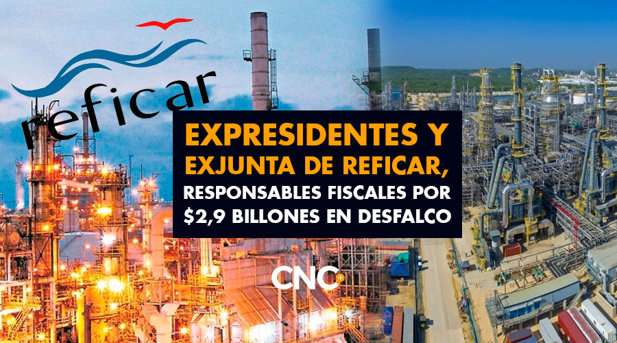 Expresidentes y exjunta de Reficar, responsables fiscales por $2,9 Billones en desfalco