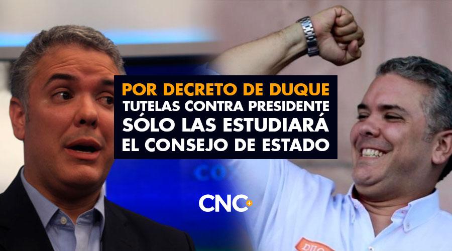 Por decreto de Duque TUTELAS contra presidente sólo las estudiará el Consejo de Estado