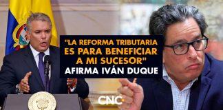 """""""La REFORMA TRIBUTARIA es para beneficiar a mi sucesor"""" afirma Iván Duque"""