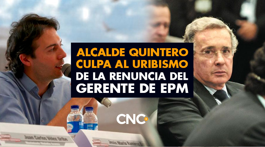 Alcalde Quintero CULPA al URIBISMO de la renuncia del gerente de EPM