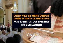 Otra vez se abre DEBATE sobre el pago de IMPUESTOS por parte de las iglesias en Colombia