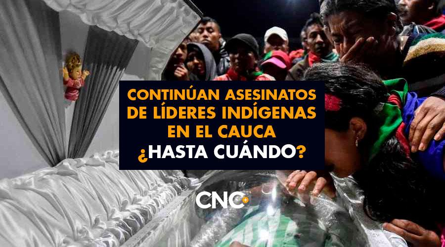 Continúan ASESINATOS de Líderes Indígenas en el Cauca ¿Hasta cuándo?