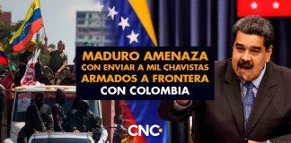 Maduro amenaza con enviar a mil chavistas armados a frontera con Colombia