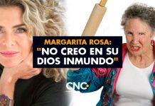 """Margarita Rosa: """"No creo en su Dios inmundo"""""""