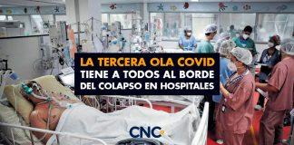 La TERCERA OLA COVID tiene a todos al borde del colapso en hospitales