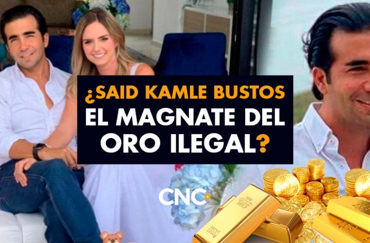 ¿Said Kamle Bustos el MAGNATE del Oro Ilegal?