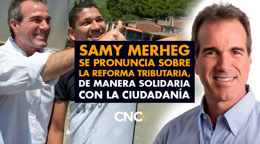 Samy Merheg se pronuncia sobre la Reforma Tributaria, de manera solidaria con la ciudadanía