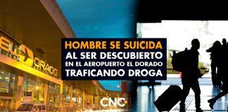 Hombre se SUICIDA al ser descubierto en el aeropuerto El Dorado traficando droga