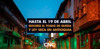 Hasta el 19 de abril seguirá el Toque de Queda y Ley Seca en Antioquia