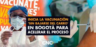 Inicia la vacunación 'sin bajarse del carro' en Bogotá para acelerar el proceso