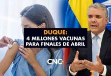Duque: 4 Millones vacunas para finales de Abril