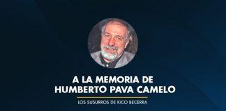 A la memoria de HUMBERTO PAVA CAMELO