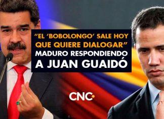 """""""El 'bobolongo' sale hoy que quiere dialogar"""" Maduro respondiendo a Juan Guaidó"""