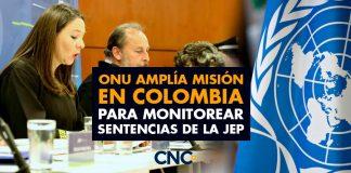 ONU amplía misión en Colombia para monitorear sentencias de la JEP