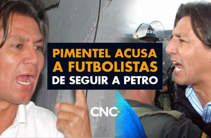 Pimentel sigue echando leña a la hoguera acusando a futbolistas de seguir a Petro