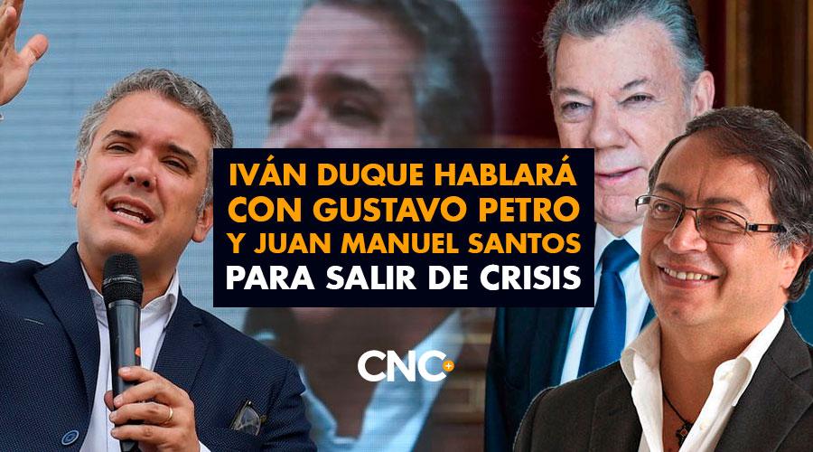 Iván Duque hablará con Gustavo Petro y Juan Manuel Santos para salir de crisis