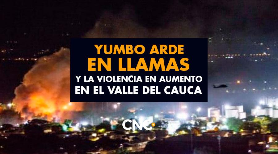 Yumbo ARDE en Llamas y la Violencia en aumento en el Valle del Cauca