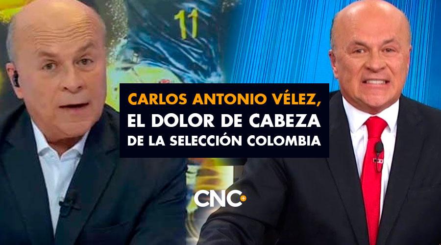 Carlos Antonio Vélez, el DOLOR de Cabeza de la Selección Colombia