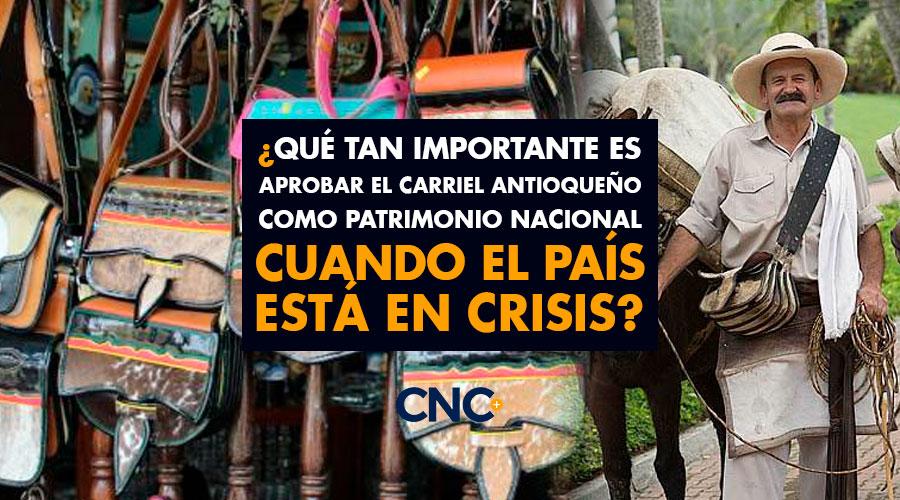 ¿Qué tan importante es aprobar el Carriel Antioqueño como patrimonio nacional cuando el país está en crisis?