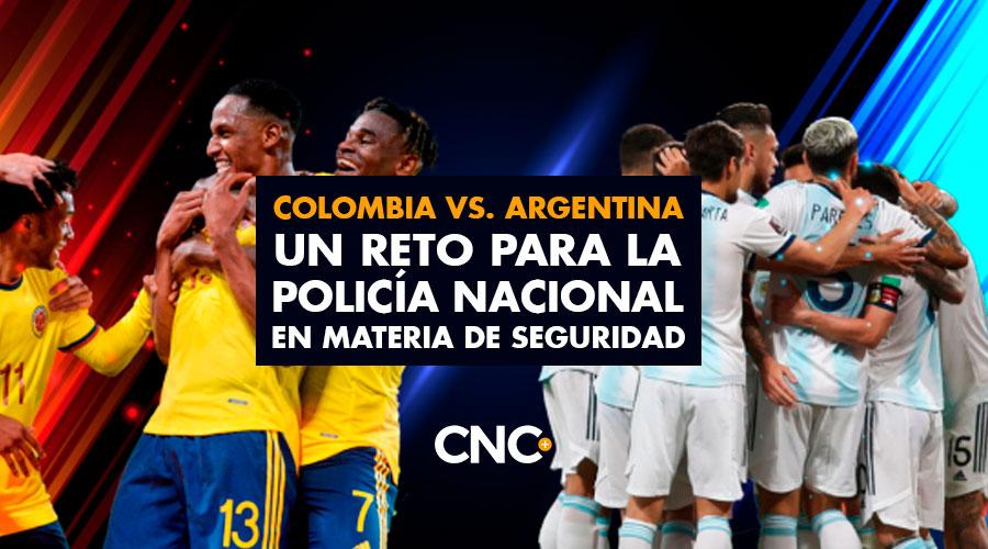 Colombia vs. Argentina un reto para la Policía Nacional en materia de seguridad