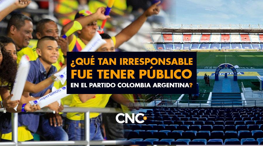 ¿Qué tan irresponsable fue tener público en el partido Colombia Argentina?