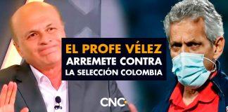 El Profe VÉLEZ arremete contra la Selección Colombia y Reinaldo Rueda