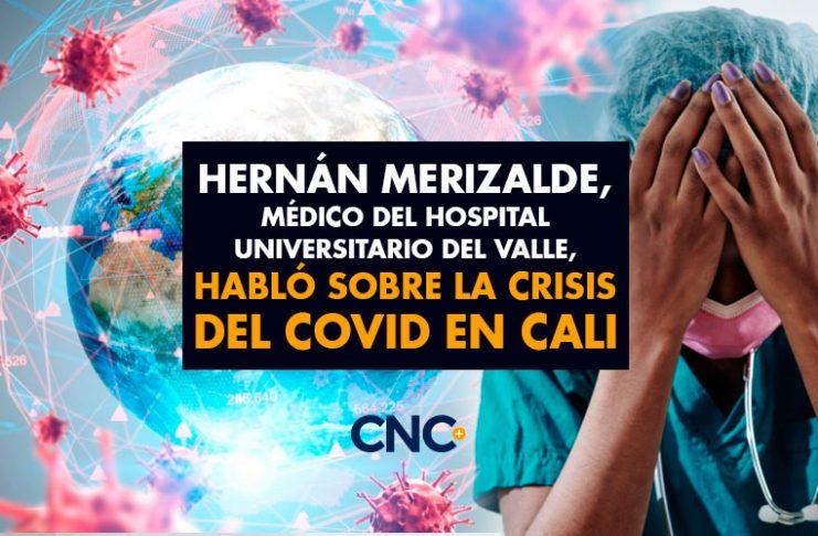 Hernán Merizalde, médico del Hospital Universitario del Valle, habló sobre la crisis del Covid en Cali