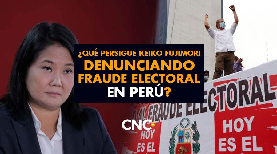 ¿Qué persigue Keiko Fujimori denunciando fraude electoral en Perú?