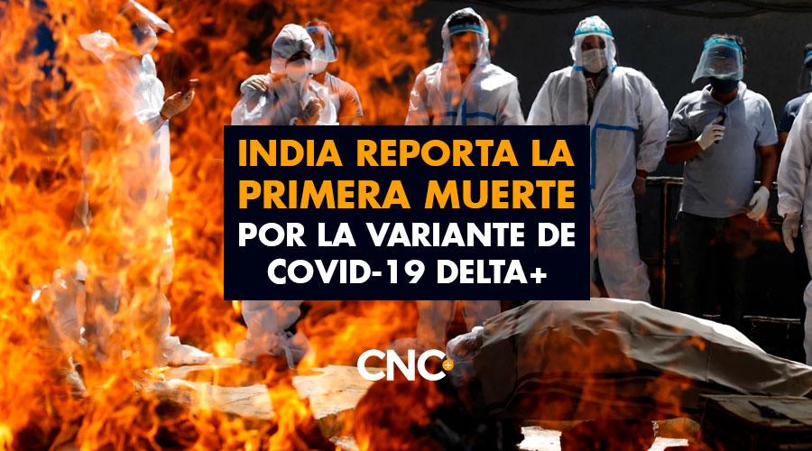 India reporta la primera muerte por la variante de covid-19 Delta+