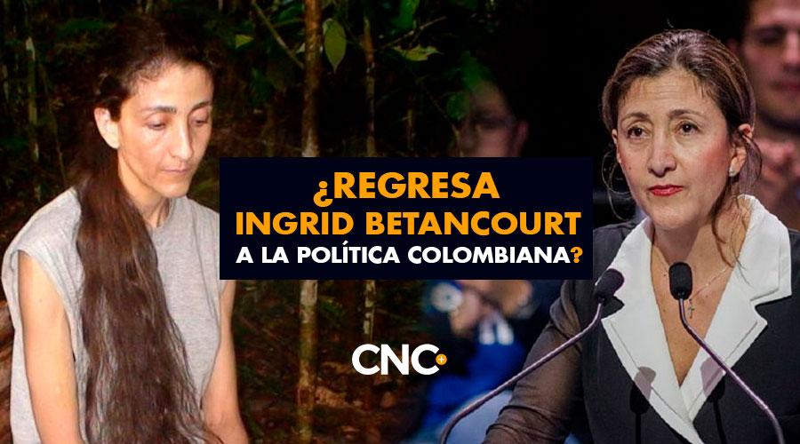 ¿Regresa Ingrid Betancourt a la política colombiana?