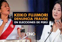 Keiko Fujimori denuncia FRAUDE en elecciones de Perú