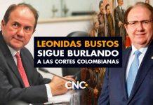 Leonidas Bustos sigue burlando a las cortes colombianas