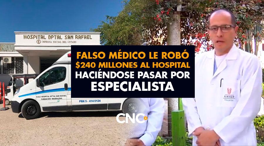 FALSO MÉDICO le robó $240 millones al hospital haciéndose pasar por especialista