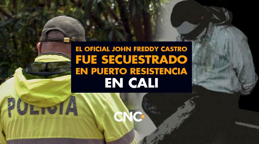 El oficial John Freddy Castro fue secuestrado en Puerto Resistencia en Cali