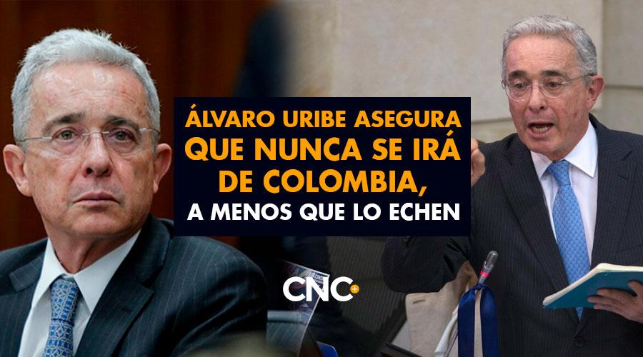 Álvaro Uribe asegura que NUNCA se irá de Colombia, a menos que lo echen