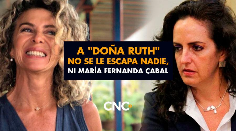 "A ""Doña Ruth"" no se le escapa nadie, ni María Fernanda Cabal"