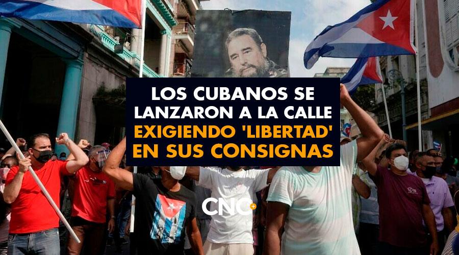 Los Cubanos se lanzaron a la calle exigiendo 'Libertad' en sus consignas