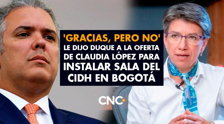 'Gracias, pero No' Le dijo Duque a la oferta de Claudia López para instalar sala del CIDH en Bogotá